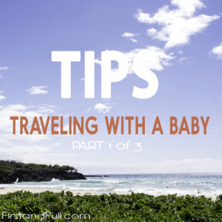 Tips for Traveling with a Baby – Series Part 1: Packing